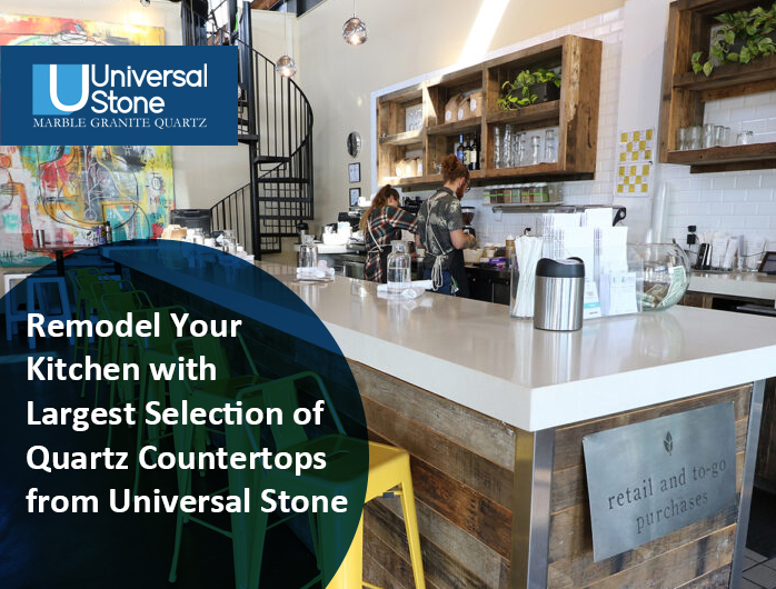 Remodel Your Kitchen with Largest Selection of Quartz Countertops from Universal Stone