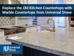 Replace the Old Kitchen Countertops with Marble Countertops from Universal Stone