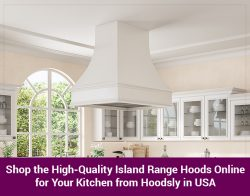 Shop the High-Quality Island Range Hoods Online for Your Kitchen from Hoodsly in USA