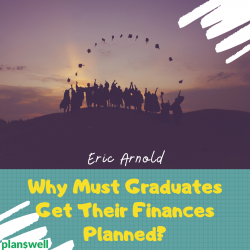 Eric Arnold – Why Must Graduates Get Their Finances Planned?