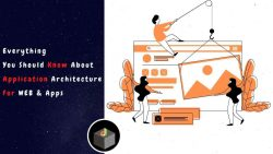 Know Everything About The Web and Application Architecture