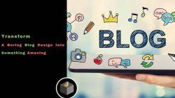 Transform a boring #Blog design into something amazing