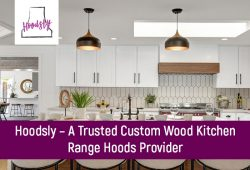 Hoodsly – A Trusted Custom Wood Kitchen Range Hoods Provider