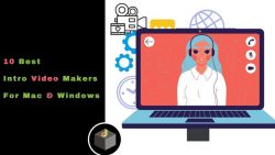 Get The 10 intro Video Maker Tools For Windows and Mac