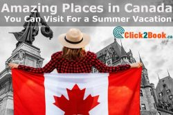 5 Amazing Places in Canada You Can Visit For a Summer Vacation