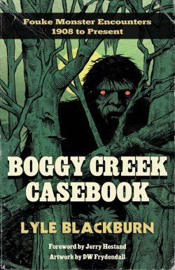Boggy Creek Casebook by Lyle Blackburn