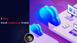 Top 5 Best Cloud Computing Trends 2021
