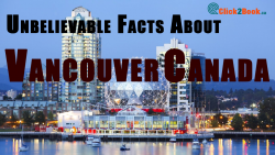 DO YOU KNOW ABOUT THESE UNBELIEVABLE FACTS ABOUT VANCOUVER