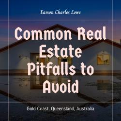 Eamon Lowe Gold Coast – Real Estate Pitfalls to Avoid