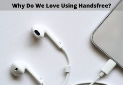 Why Do We Love Using Handsfree?