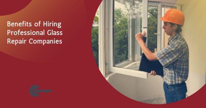 Benefits of Hiring Professional Glass Repair Companies
