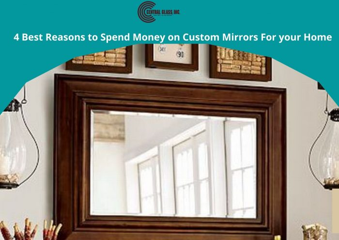 4 Best Reasons to Spend Money on Custom Mirrors For your Home