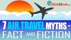 BUSTING 7 AIR TRAVEL MYTHS