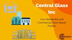 Central Glass Inc – Your Residential and Commercial Glass Repair Partner