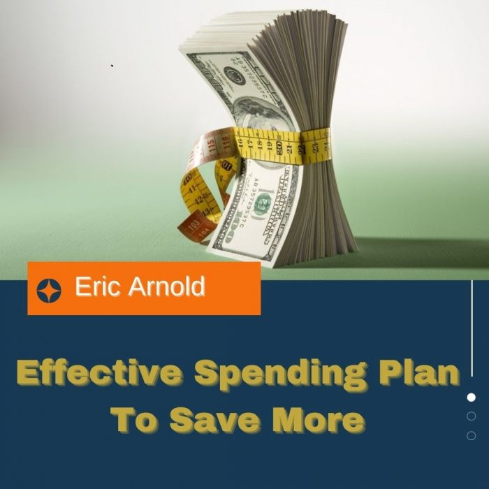Eric Arnold – Set Up an Effective Spending Plan to Save More