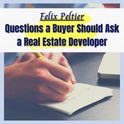 Felix Peltier – Questions a Buyer Should Ask a Real Estate Developer