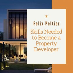 Felix Peltier – Skills Needed to Become a Property Developer