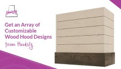 Get an Array of Customizable Wood hoods Designs from Hoodsly