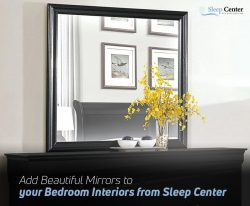 Add Beautiful Mirrors to your Bedroom Interiors from Sleep Center
