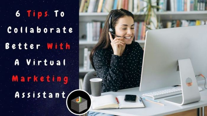 Get 6 Tips to Collaborate Better With Virtual Marketing Assistant and Grow Your Teamwork