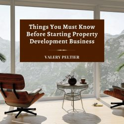Valery Peltier – Things to Consider Before Starting Property Development Business