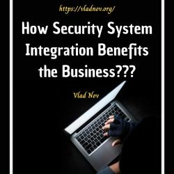 Vlad Nov : Security System Integration the Benefits