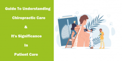A Complete Guide To Understanding Chiropractic Care: Its Significance In Patient Care