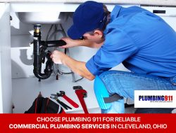 Choose Plumbing 911 for Reliable Commercial Plumbing Services in Cleveland, Ohio