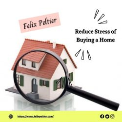Felix Peltier – Reduce the Stress of Buying a Home
