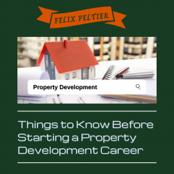 Felix Peltier – Things to Consider Before Starting a Property Development Career