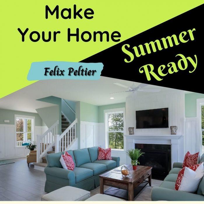 Felix Peltier – Make Your Home Summer Ready