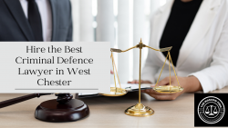 Hire the Best Criminal Defence Lawyer in West Chester.
