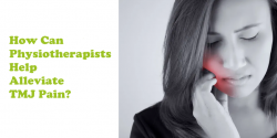 How Can Physiotherapists Help Alleviate TMJ Pain