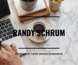 Randy Schrum Founder of Faith Driven Economics