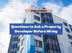 Valery Peltier – Questions to Ask a Property Developer Before Hiring