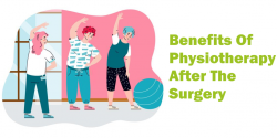 What Are The Benefits Of Physiotherapy After The Surgery?