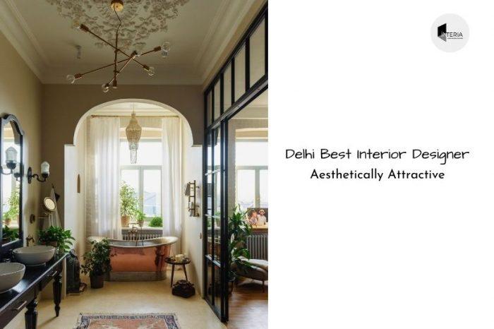 Best Interior Designer in Delhi For Aesthetically Attractive