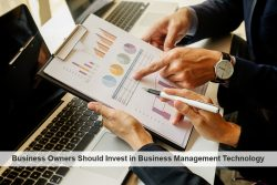 Business Owners Should Invest in Business Management Technology
