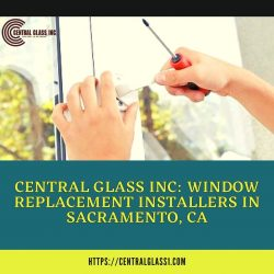 Central Glass Inc: Window Replacement Installers in Sacramento, CA