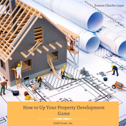 Eamon Charles Lowe – How to Grow Up Your Property Development Game