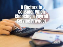 8 Factors to Consider When Choosing a Payroll Service Provider