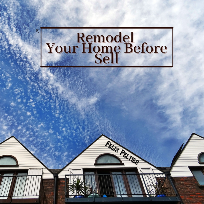 Felix Peltier – Consider Remodeling Before Selling Your Home