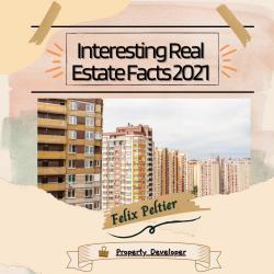Felix Peltier – Interesting Real Estate Facts 2021