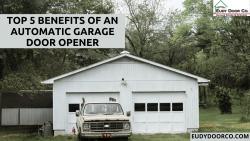Top 5 Benefits of an Automatic Garage Door Opener
