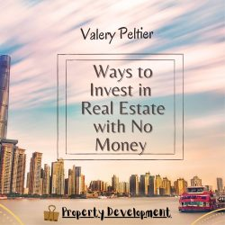 Valery Peltier – Ways to Invest in Real Estate with No Money