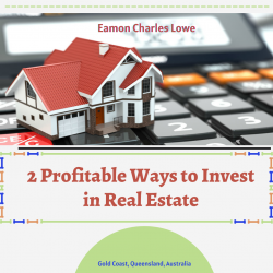 Eamon Charles Lowe – 2 Profitable Ways to Invest in Real Estate