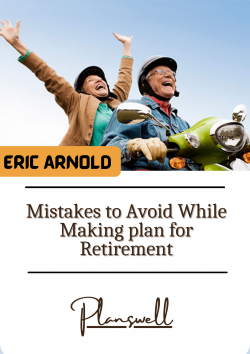 Planswell – Mistakes to Avoid While Making plan for Retirement