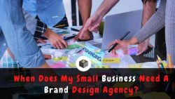When Does Any Small Business Need A Brand Design Agency?