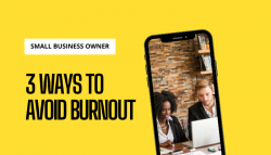Business Owners : 3 Ways To Avoid Burnout As A Small Business Owner