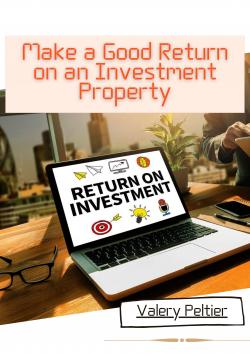 Valery Peltier – Make a Good Return on an Investment Property